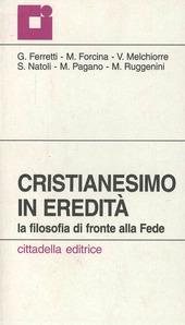 Cristianesimo in eredità. La filosofia di fronte alla fede