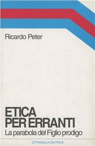 Libro Etica per erranti. La parabola del figlio prodigo Ricardo Peter