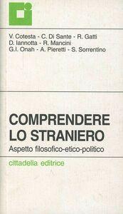 Foto Cover di Comprendere lo straniero. Aspetto filosofico-etico-politico, Libro di  edito da Cittadella