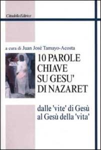 Dieci parole chiave su Gesù di Nazaret. Dalle «vite» di Gesù al Gesù della «vita»