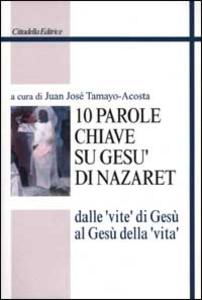 Libro Dieci parole chiave su Gesù di Nazaret. Dalle «vite» di Gesù al Gesù della «vita»