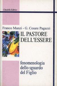 Il Il pastore dell'essere. Fenomenologia dello sguardo del Figlio - Manzi Franco Pagazzi Giovanni Cesare - wuz.it