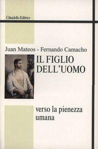 Libro Il figlio dell'uomo. Verso la pienezza umana Juan Mateos , Fernando Camacho