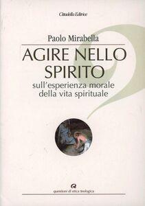 Agire nello spirito. Sull'esperienza morale della vita spirituale