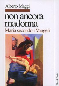 Libro Non ancora Madonna. Maria secondo i vangeli Alberto Maggi