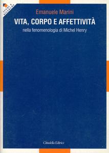 Libro Vita, corpo e affettività nella fenomenologia di Michel Henry Emanuele Marini