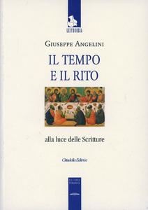 Libro Il tempo e il rito alla luce delle Scritture Giuseppe Angelini