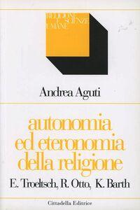 Autonomia ed eteronomia della religione. Ernst Troeltsch, Rudolf Otto, Karl Barth