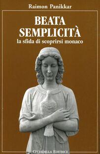 Beata semplicità. La sfida di scoprirsi monaco