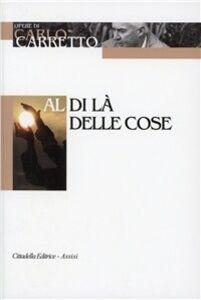 Foto Cover di Al di là delle cose, Libro di Carlo Carretto, edito da Cittadella