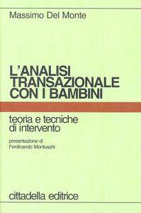 Libro L' analisi transazionale con i bambini. Teoria e tecniche d'intervento Massimo Del Monte