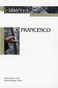 Foto Cover di Io, Francesco, Libro di Carlo Carretto, edito da Cittadella