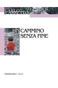 Foto Cover di Un cammino senza fine, Libro di Carlo Carretto, edito da Cittadella