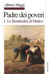 Padre dei poveri. Traduzione e commento delle beatitudini e del Padre nostro di Matteo. Vol. 1: Le beatitudini di Matteo.