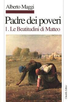 Padre dei poveri. Traduzione e commento delle beatitudini e del Padre nostro di Matteo. Vol. 1: Le beatitudini di Matteo..pdf