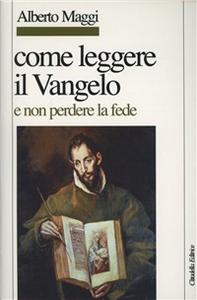 Libro Come leggere il Vangelo (e non perdere la fede) Alberto Maggi