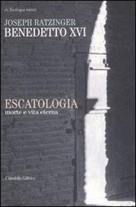 Libro Escatologia. Morte e vita eterna Benedetto XVI (Joseph Ratzinger)
