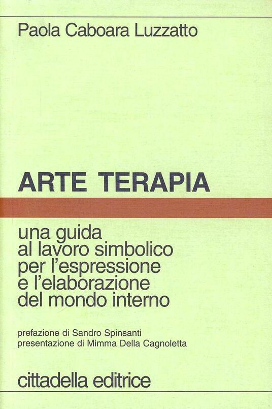 Arte terapia. Una guida al lavoro simbolico per l'espressione e l'elaborazione del mondo interno - Paola Caboara Luzzatto - copertina