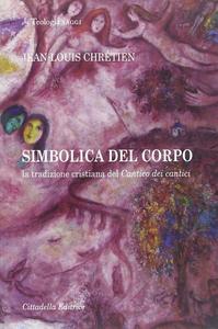 Libro Simbolica del corpo. La tradizione cristiana del Cantico dei cantici Jean-Louis Chrétien