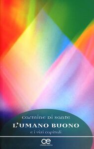 Foto Cover di L' umano buono e i vizi capitali, Libro di Carmine Di Sante, edito da Cittadella