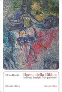 Libro Donne della Bibbia. Bellezza, intrighi, fede, passione Elena Bosetti