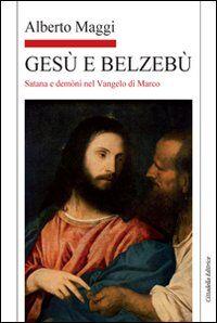 Gesù e Belzebù. Satana e demòni nel vangelo di Marco