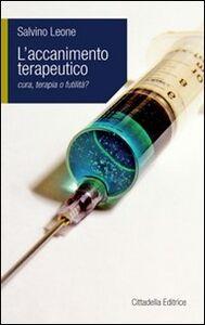 Foto Cover di Accanimento terapeutico. Cura, terapia o futilità?, Libro di Salvino Leone, edito da Cittadella