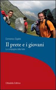 Libro Il prete e i giovani. La compagnia della fede Domenico Sigalini