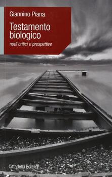 Testamento biologico. Nodi critici e prospettive - Giannino Piana - copertina
