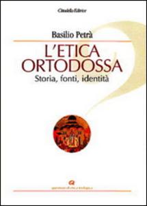 Libro L' etica ortodossa. Storia, fonti, identità Basilio Petrà