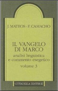 Libro Il Vangelo di Marco. Analisi linguistica e commento esegetico. Vol. 3: Capp. 10,32-16,8. Juan Mateos , Fernando Camacho
