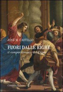 Foto Cover di Fuori dalle righe. Il comportamento del Cristo, Libro di José M. Castillo, edito da Cittadella