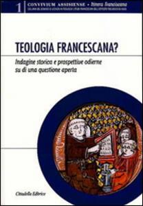 Teologia francescana? Indagine storica e prospettive odierne di una questione aperta
