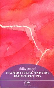 Libro Elogio dell'amore imperfetto Lidia Maggi