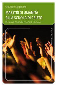 Maestri di umanità alla scuola di Cristo. Per una pastorale che educhi gli educatori