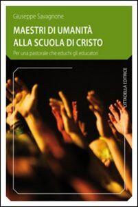 Libro Maestri di umanità alla scuola di Cristo. Per una pastorale che educhi gli educatori Giuseppe Savagnone