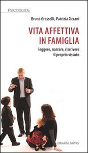 Libro Vita affettiva in famiglia. Leggere, narrare, riscrivere il proprio vissuto Bruna Grasselli