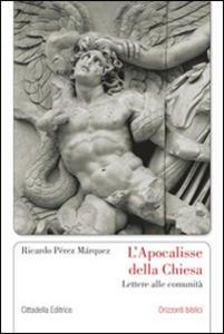 Libro L' Apocalisse della Chiesa. Lettere alle comunità Ricardo A. Perez Marquez