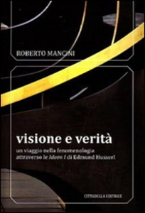 Libro Visione e verità. Un viaggio nella fenomenologia attraverso le «Ideen zu» di Edmund Husserl Roberto Mancini