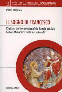 Il sogno di Francesco. Rilettura storico-tematica della Regola dei Frati minori alla ricerca della sua attualità