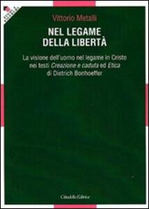 Nel legame della libertà. La visione dell'uomo nel legame in Cristo nei testi «Creazione e caduta» ed «Etica» di Dietrich Bonhoeffer