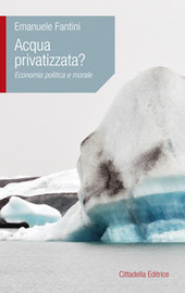 Acqua privatizzata? Economia politica e morale