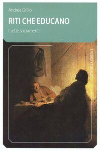 Foto Cover di Riti che educano, i sette sacramenti, Libro di Andrea Grillo, edito da Cittadella