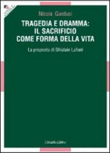 Libro Tragedia e dramma: il sacrificio come forma della vita. La proposta di Ghislain Lafont Nicola Gardusi