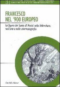 Libro Francesco nel '900 europeo. La figura del santo di Assisi nella letteratura, nell'arte e nella cinematografia Pietro Maranesi