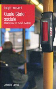Libro Quale stato sociale. Dalla crisi a un nuovo modello Luigi Lorenzetti