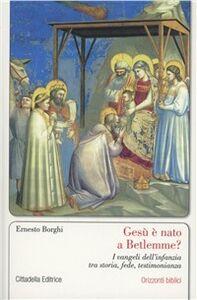 Libro Gesù è nato a Betlemme? I Vangeli dell'infanzia tra storia, fede, testimonianza Ernesto Borghi