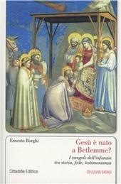 Gesù è nato a Betlemme? I Vangeli dell'infanzia tra storia, fede, testimonianza