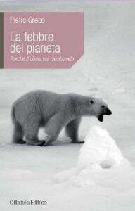 La febbre del pianeta. Perché il clima sta cambiando
