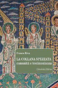 Libro La collana spezzata. Comunità e testimonianza Franco Riva